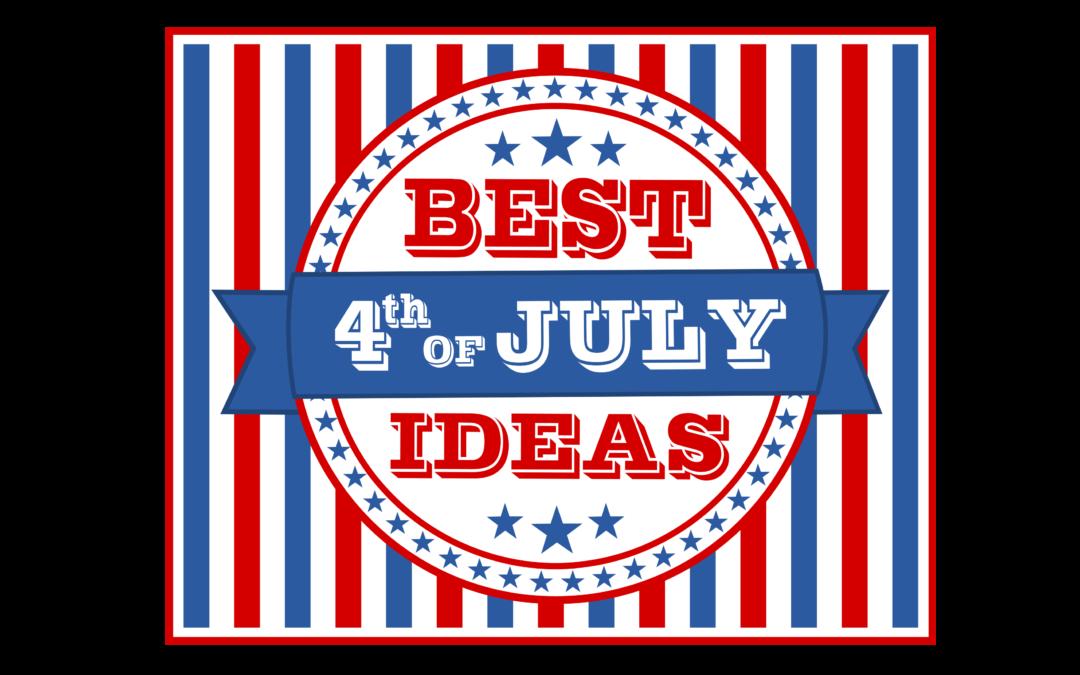 Best 4th of July Ideas
